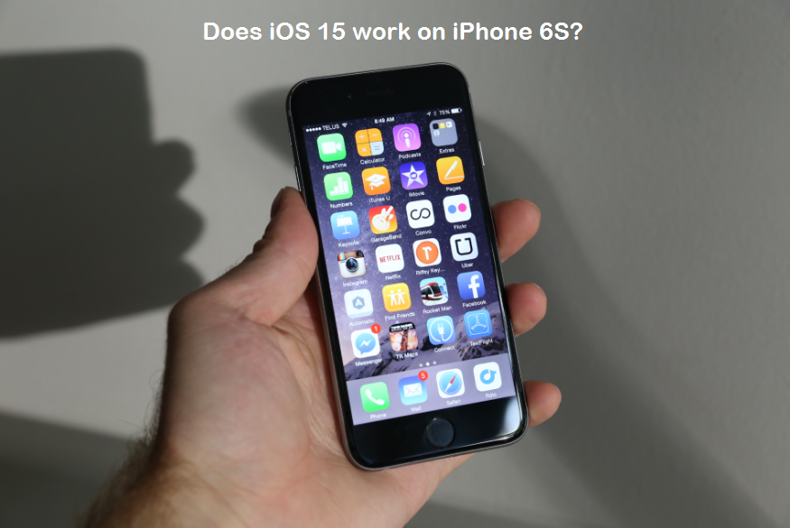 Does iOS 15 work on iPhone 6S
